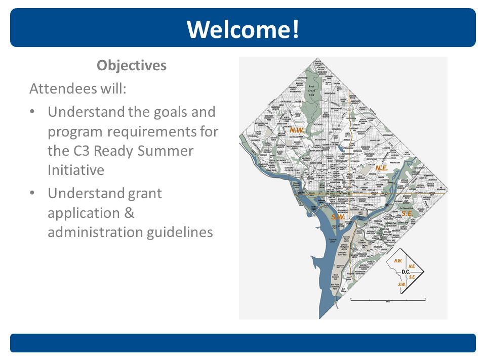 Welcome! Objectives Attendees will: Understand the goals and program requirements for the C3 Ready Summer Initiative Understand grant application & ad