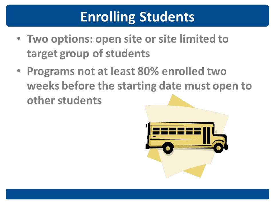 Enrolling Students Two options: open site or site limited to target group of students Programs not at least 80% enrolled two weeks before the starting