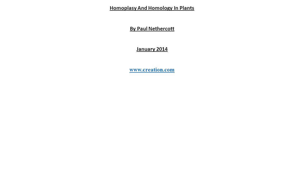 Homoplasy And Homology In Plants By Paul Nethercott January 2014 www.creation.com