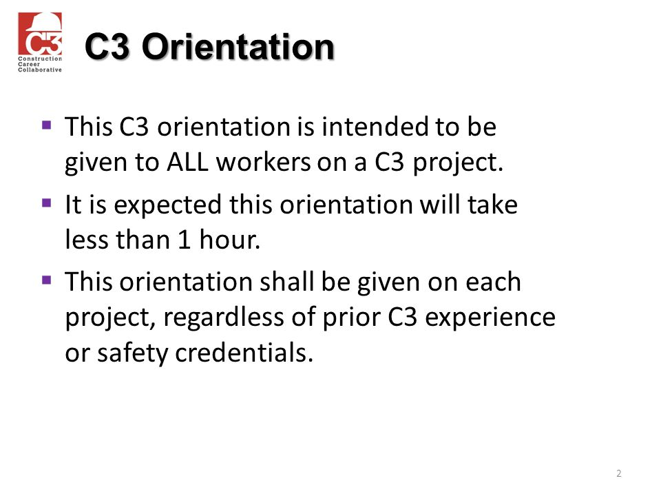  This C3 orientation is intended to be given to ALL workers on a C3 project.