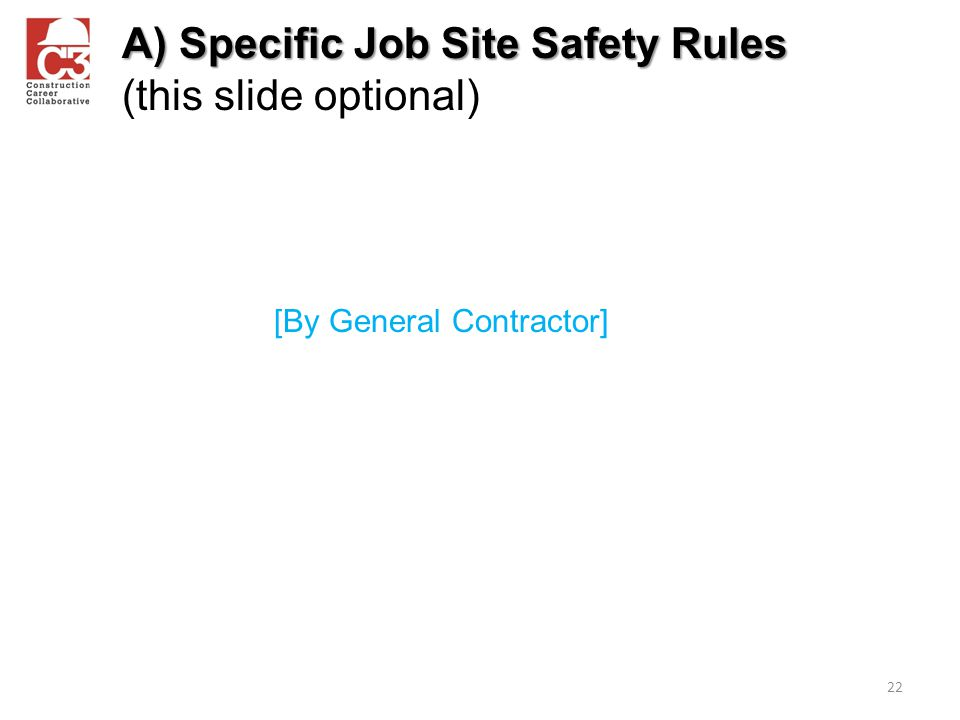 A) Specific Job Site Safety Rules A) Specific Job Site Safety Rules (this slide optional) 22 [By General Contractor]
