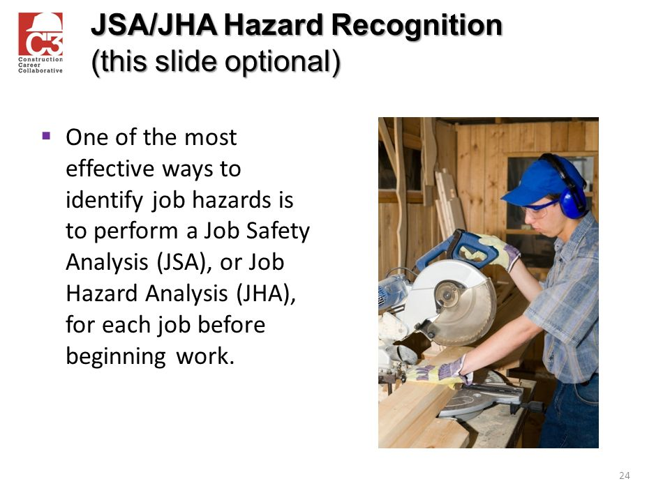  One of the most effective ways to identify job hazards is to perform a Job Safety Analysis (JSA), or Job Hazard Analysis (JHA), for each job before beginning work.