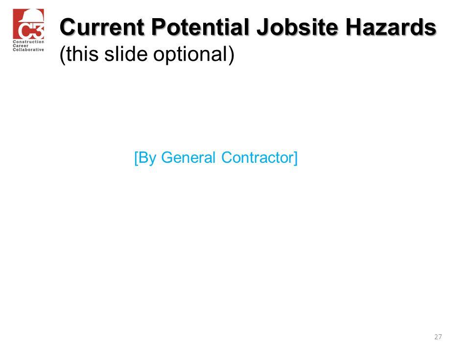 Current Potential Jobsite Hazards Current Potential Jobsite Hazards (this slide optional) 27 [By General Contractor]