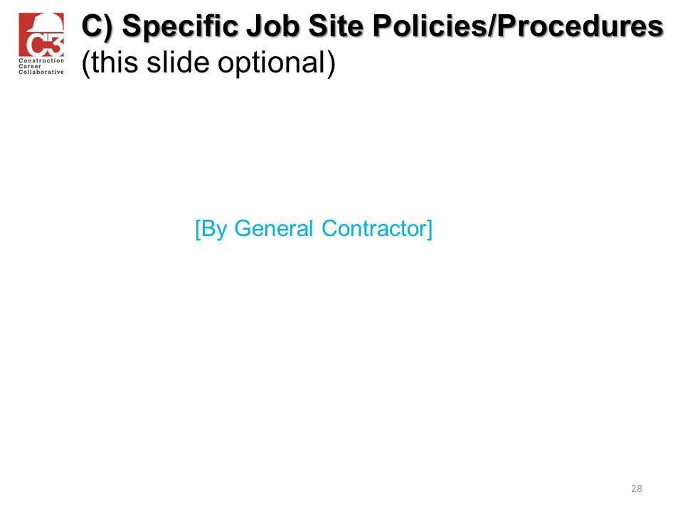 C) Specific Job Site Policies/Procedures C) Specific Job Site Policies/Procedures (this slide optional) 28 [By General Contractor]