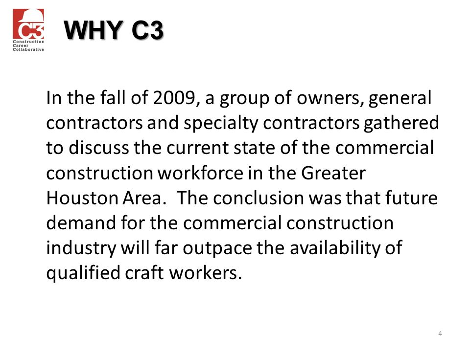 In the fall of 2009, a group of owners, general contractors and specialty contractors gathered to discuss the current state of the commercial construction workforce in the Greater Houston Area.