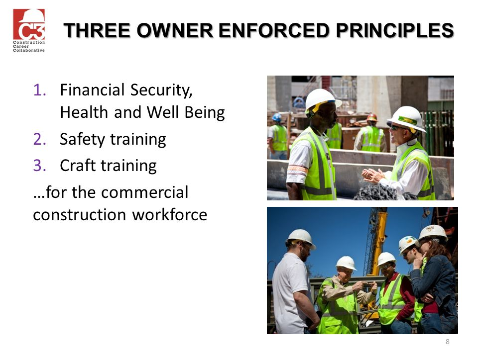 1.Financial Security, Health and Well Being 2.Safety training 3.Craft training …for the commercial construction workforce 8 THREE OWNER ENFORCED PRINCIPLES