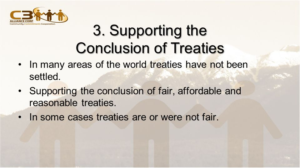 3. Supporting the Conclusion of Treaties In many areas of the world treaties have not been settled.