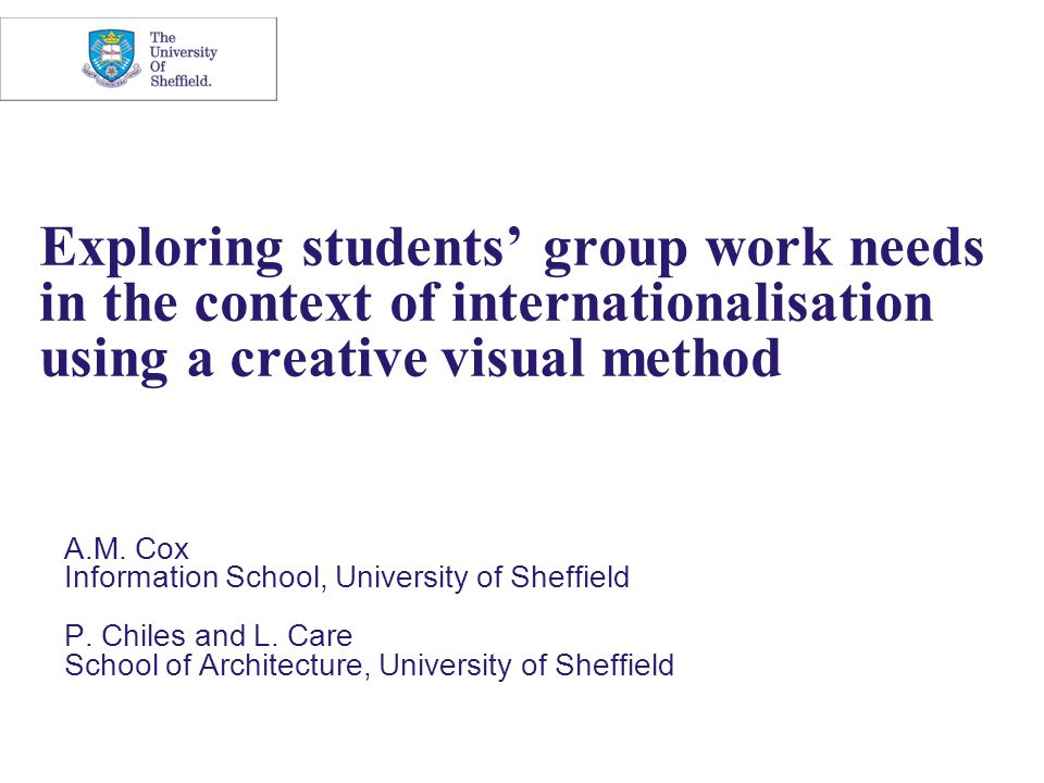 Exploring students' group work needs in the context of internationalisation using a creative visual method A.M. Cox Information School, University of