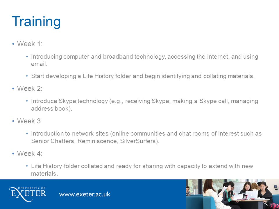 Training Week 1: Introducing computer and broadband technology, accessing the internet, and using email. Start developing a Life History folder and be