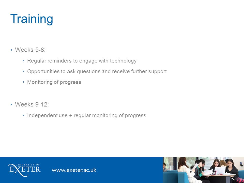 Training Weeks 5-8: Regular reminders to engage with technology Opportunities to ask questions and receive further support Monitoring of progress Week