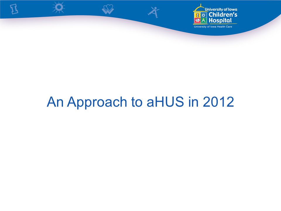 An Approach to aHUS in 2012