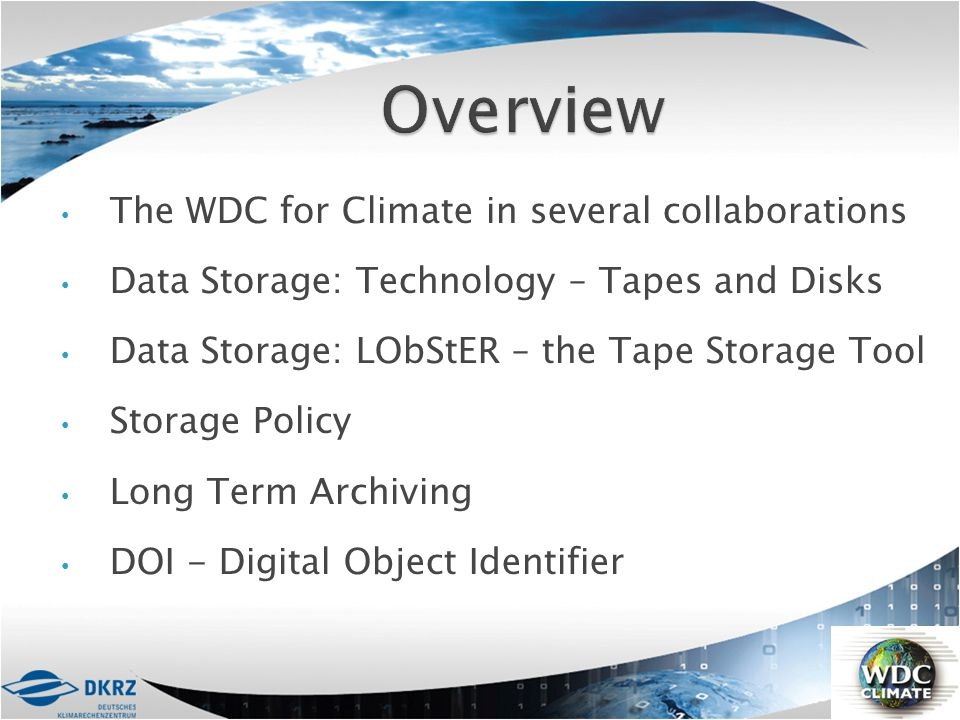 The WDC for Climate in several collaborations Data Storage: Technology – Tapes and Disks Data Storage: LObStER – the Tape Storage Tool Storage Policy