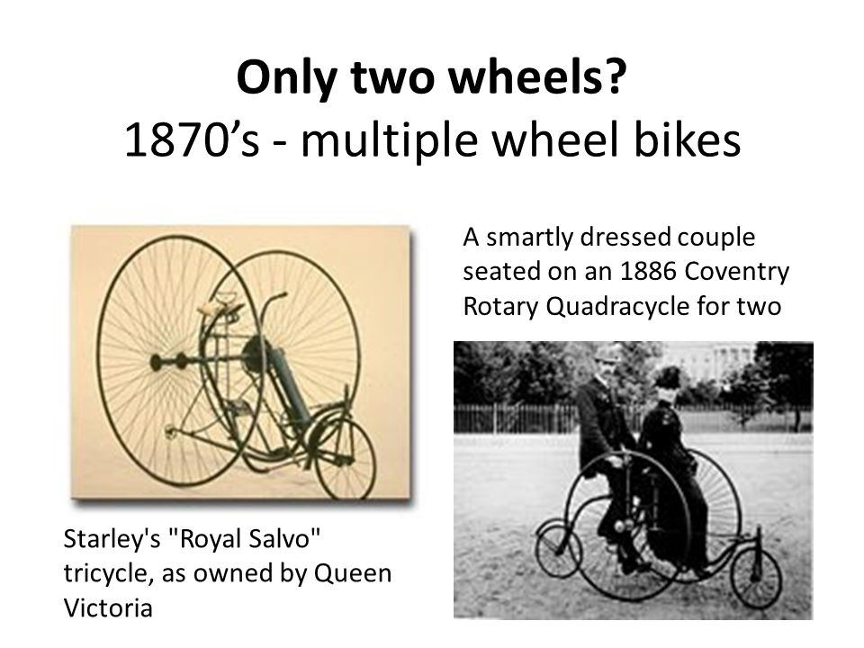 Only two wheels? 1870's - multiple wheel bikes A smartly dressed couple seated on an 1886 Coventry Rotary Quadracycle for two Starley's