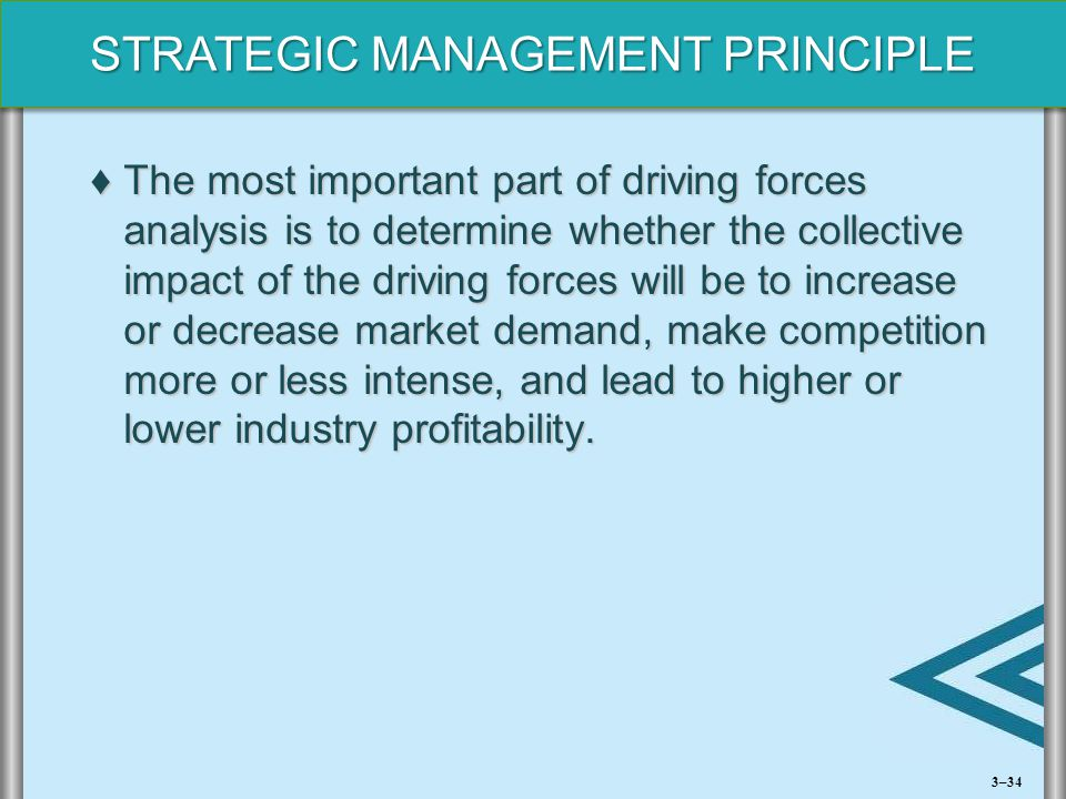 STRATEGIC MANAGEMENT PRINCIPLE ♦The most important part of driving forces analysis is to determine whether the collective impact of the driving forces