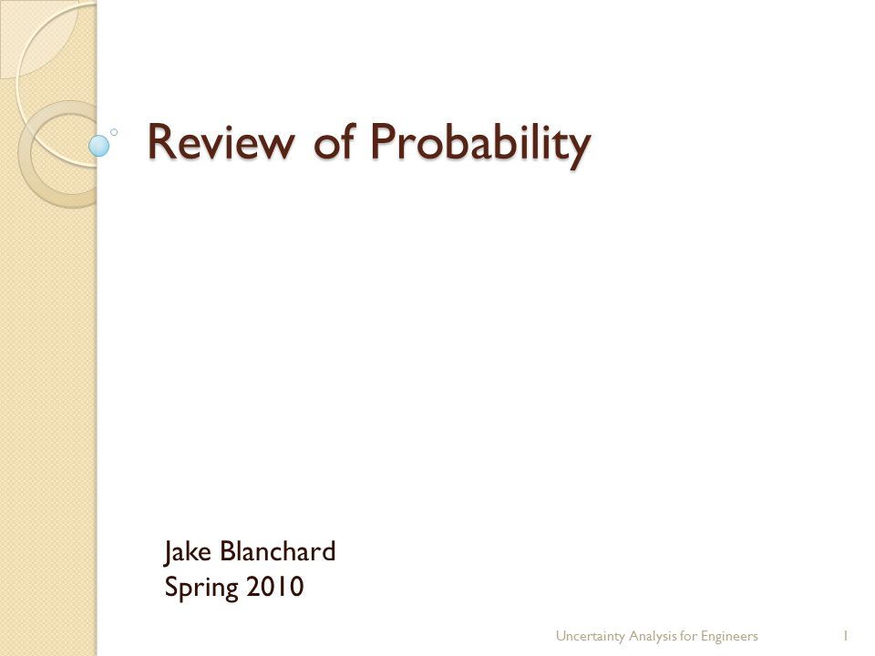 Review of Probability Jake Blanchard Spring 2010 Uncertainty Analysis for Engineers1