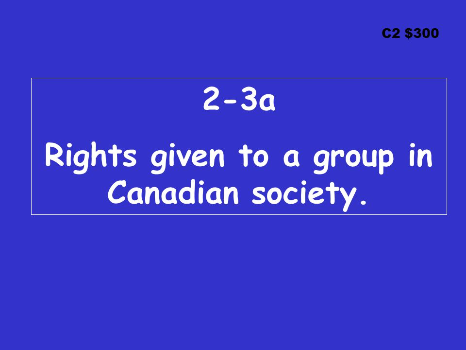 C2 $300 2-3a Rights given to a group in Canadian society.