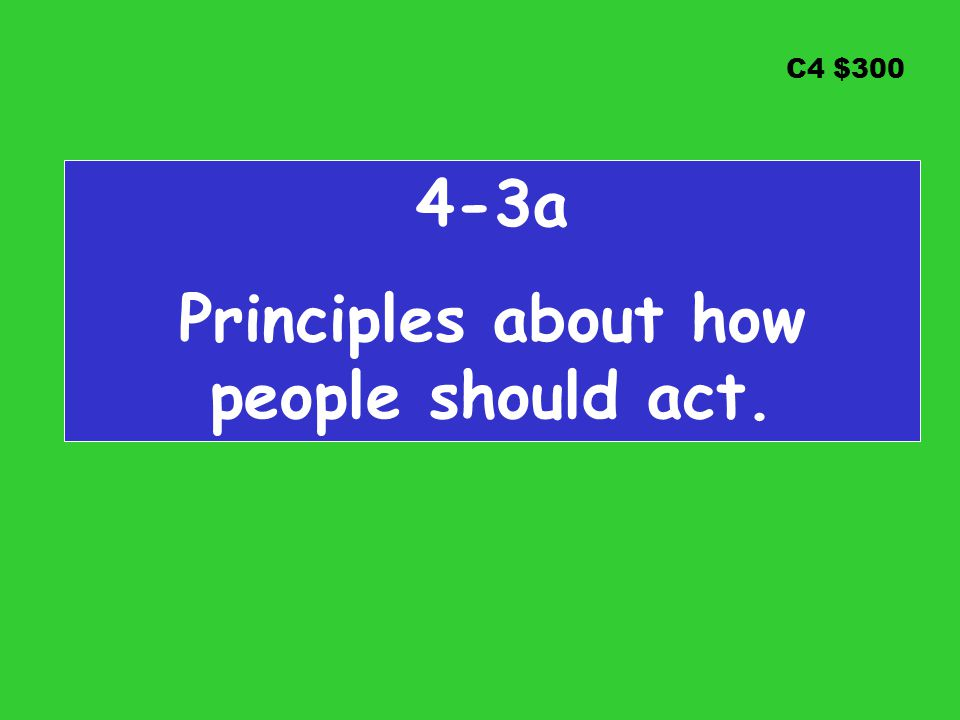 C4 $300 4-3a Principles about how people should act.