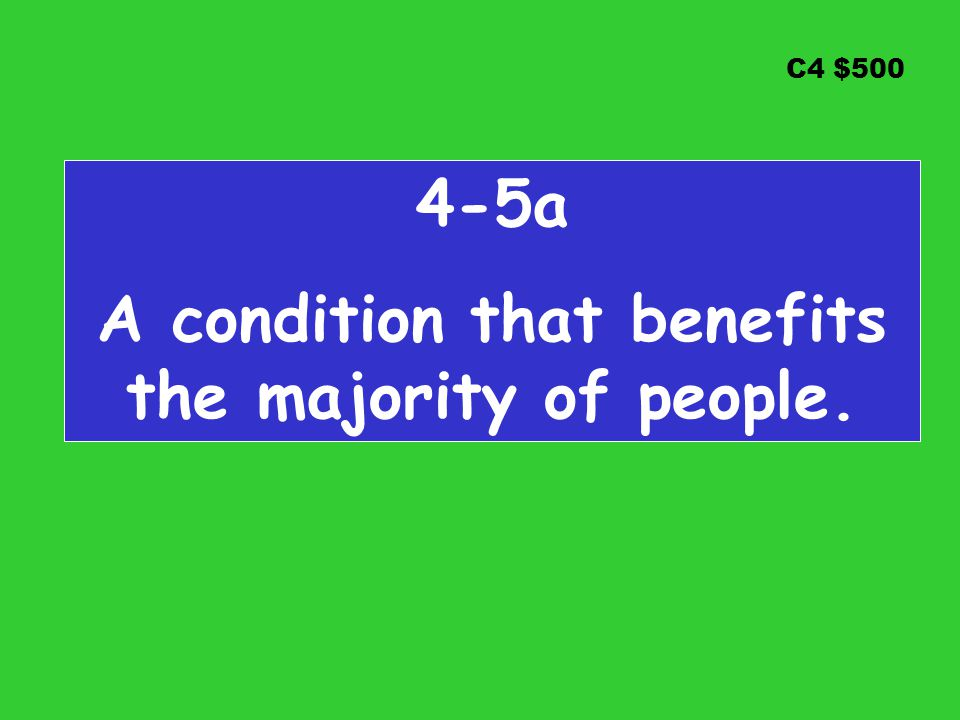 C4 $500 4-5a A condition that benefits the majority of people.