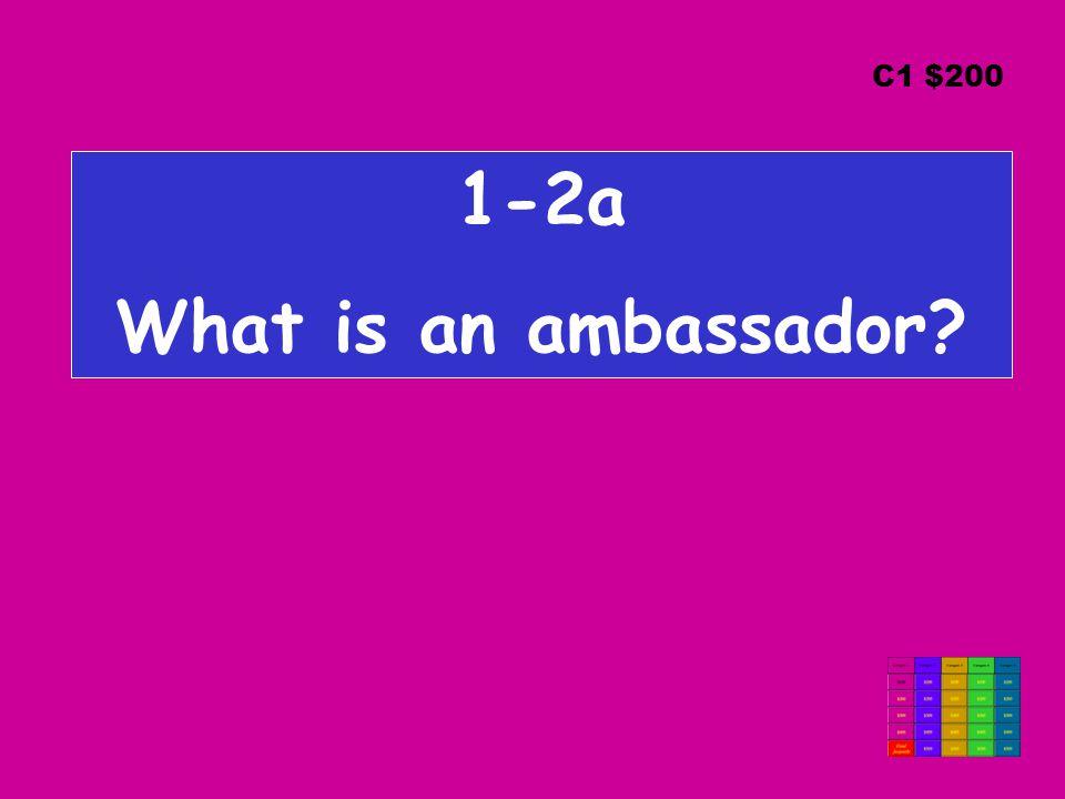 1-2a What is an ambassador C1 $200