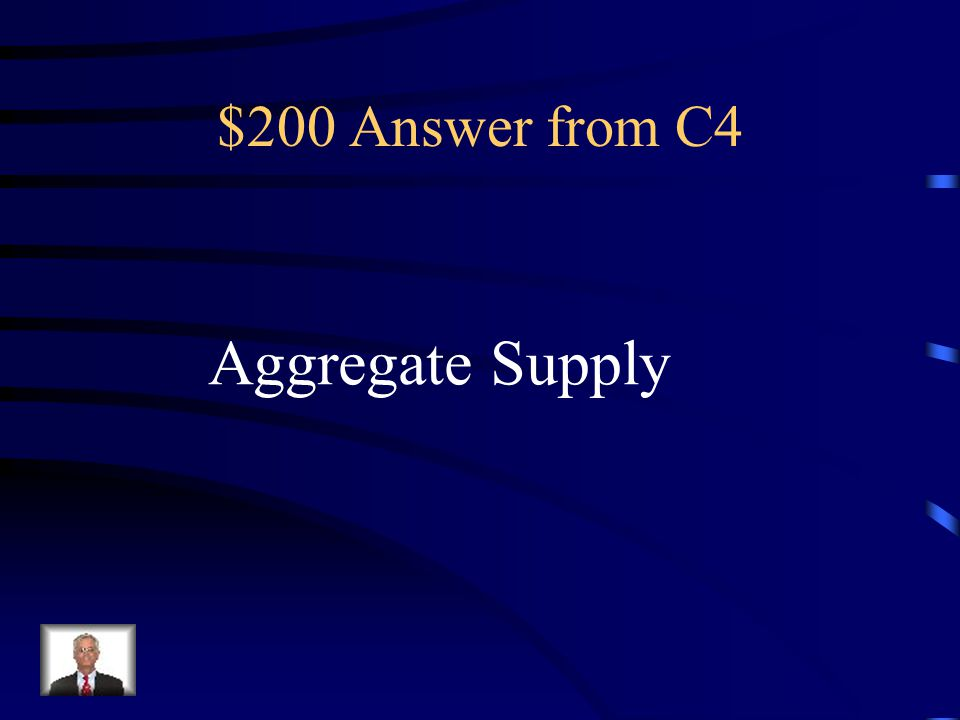 $200 Question from C4 The total dollar value of all goods and services available in the economy at all Possible price levels.
