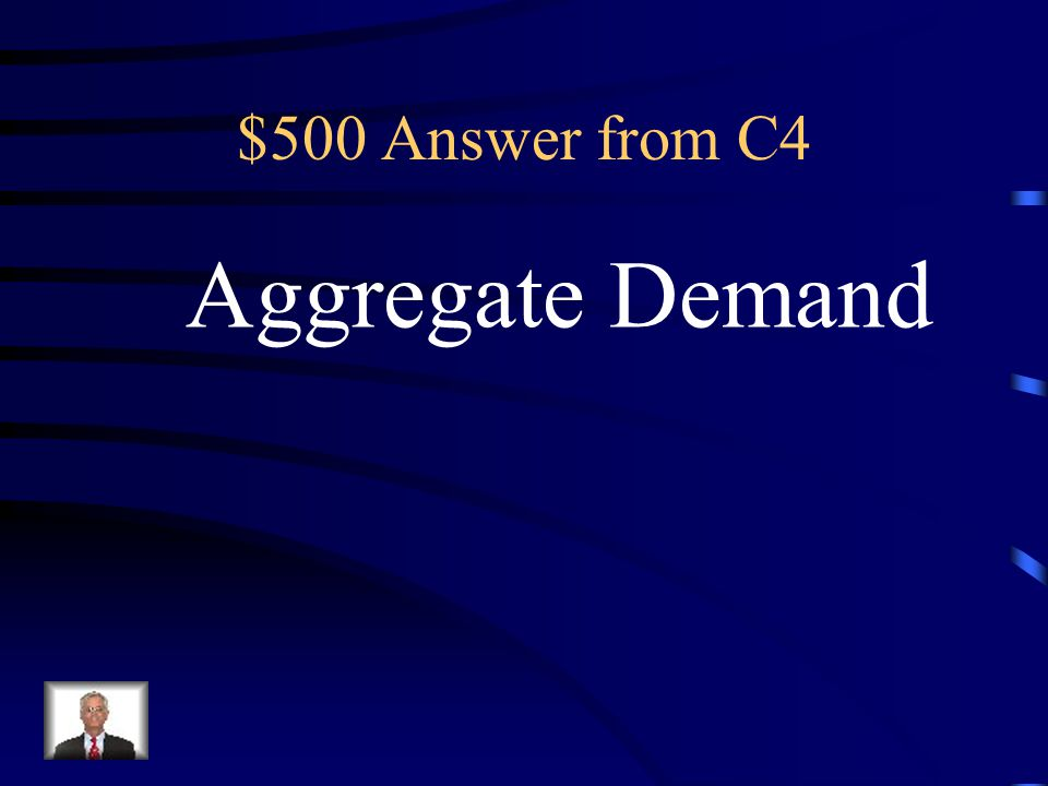 $500 Question from C4 The total amount of goods and services in an economy that will be purchased at all price levels