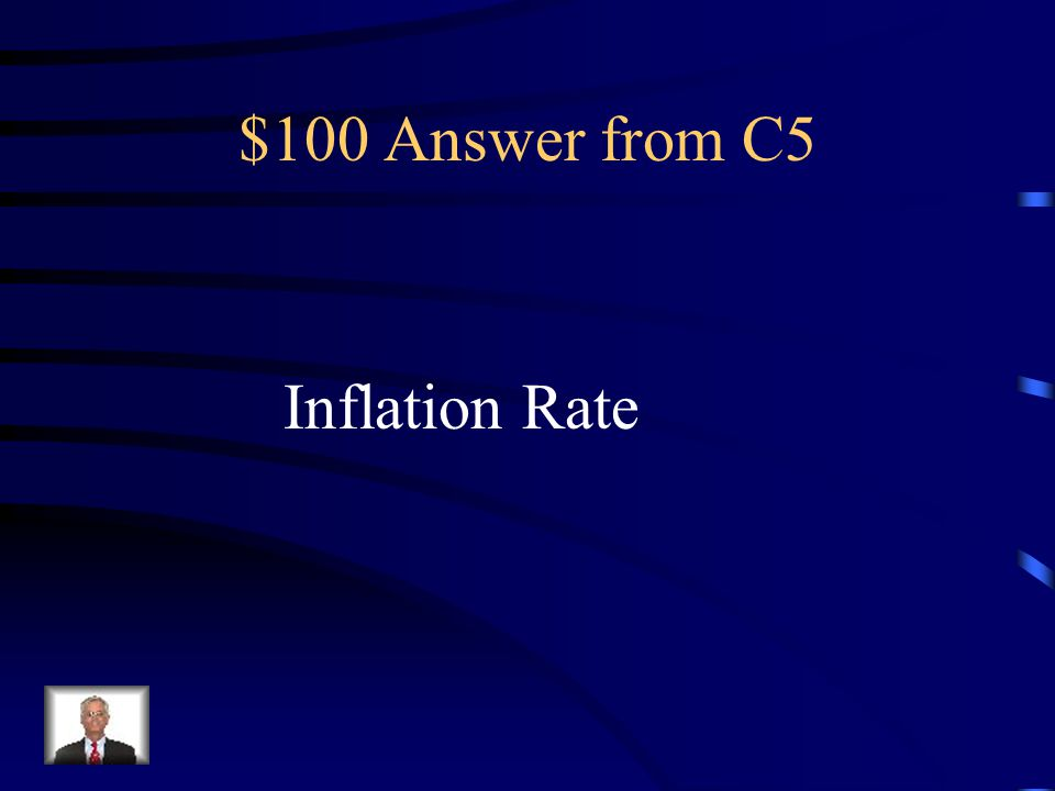 $100 Question from C5 The percentage of change in price level over time