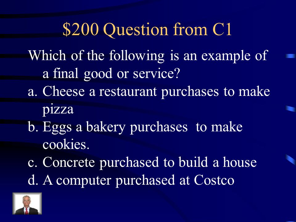 $200 Question from C1 Which of the following is an example of a final good or service.