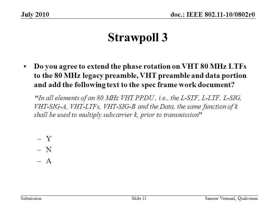 doc.: IEEE /0802r0 Submission Strawpoll 3 Do you agree to extend the phase rotation on VHT 80 MHz LTFs to the 80 MHz legacy preamble, VHT preamble and data portion and add the following text to the spec frame work document.