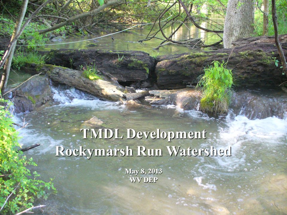 TMDL Development Rockymarsh Run Watershed May 8, 2013 WV DEP