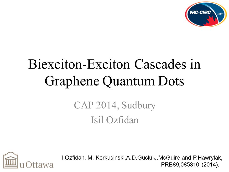 Biexciton-Exciton Cascades in Graphene Quantum Dots CAP 2014, Sudbury Isil Ozfidan I.Ozfidan, M.