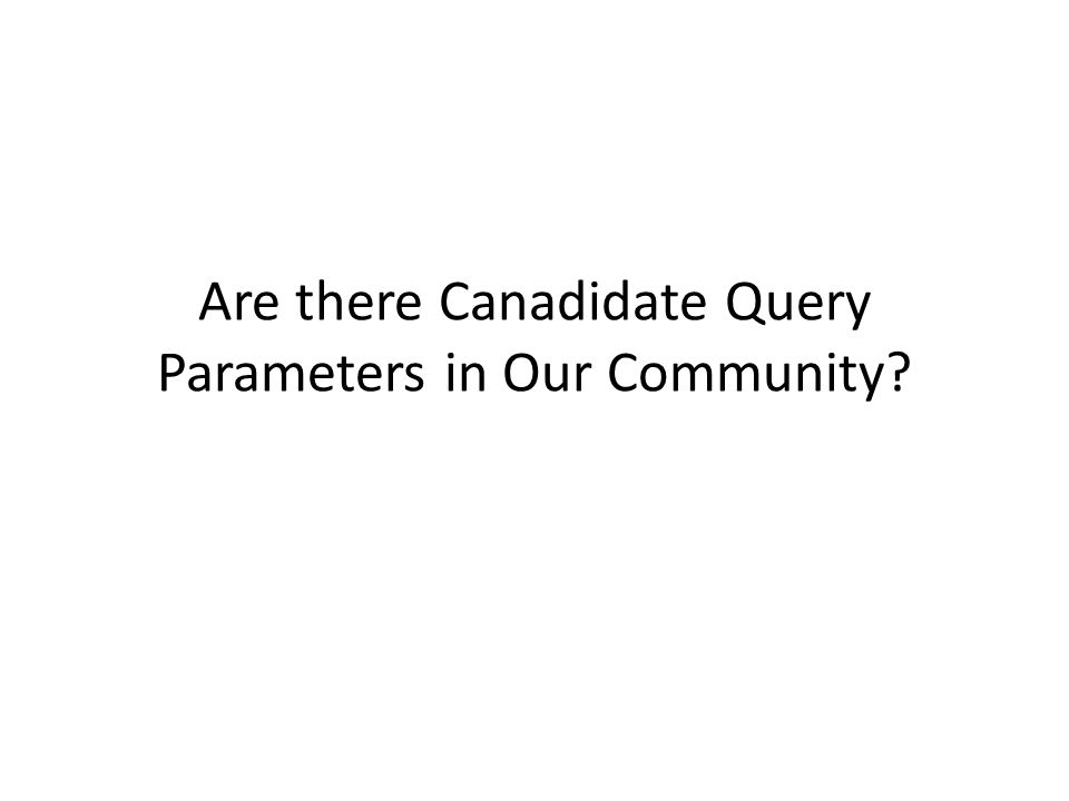 Are there Canadidate Query Parameters in Our Community?