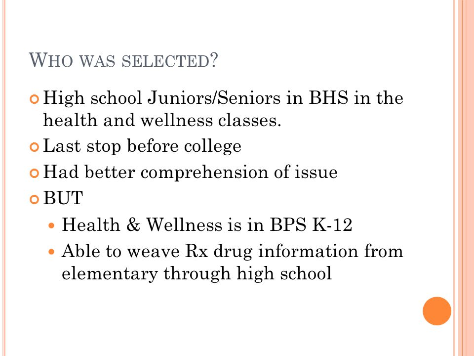 W HO WAS SELECTED . High school Juniors/Seniors in BHS in the health and wellness classes.