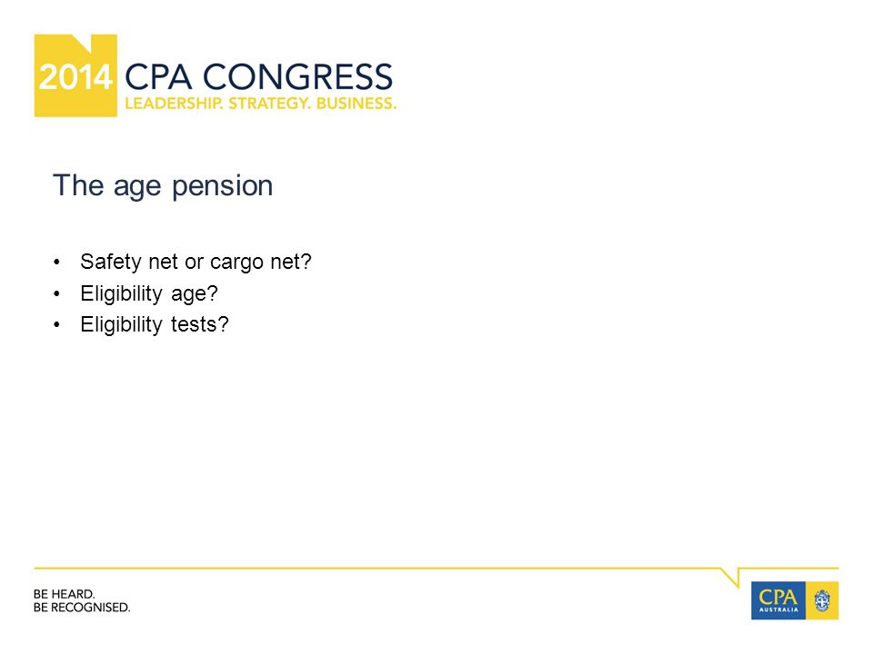 The age pension Safety net or cargo net Eligibility age Eligibility tests