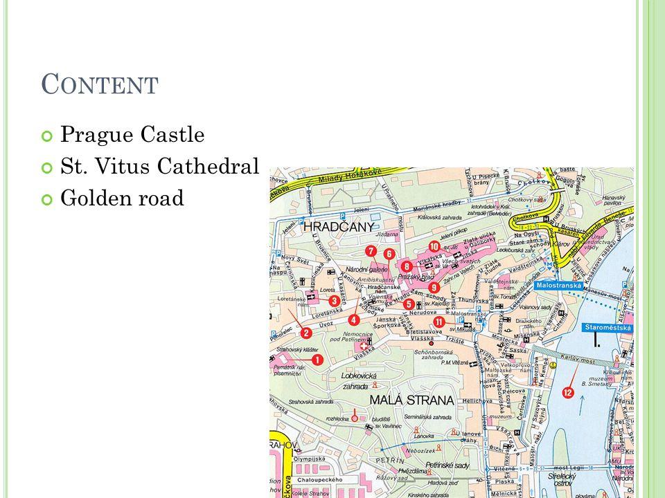 C ONTENT Prague Castle St. Vitus Cathedral Golden road