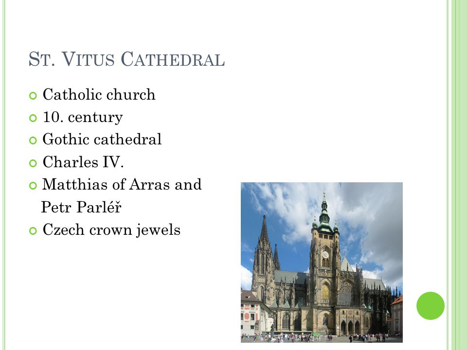 S T. V ITUS C ATHEDRAL Catholic church 10. century Gothic cathedral Charles IV.