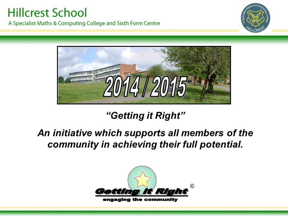 "© ""Getting it Right"" An initiative which supports all members of the community in achieving their full potential."