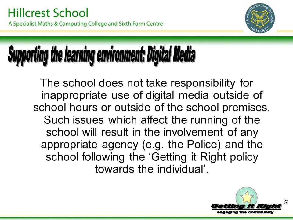 © The school does not take responsibility for inappropriate use of digital media outside of school hours or outside of the school premises. Such issue