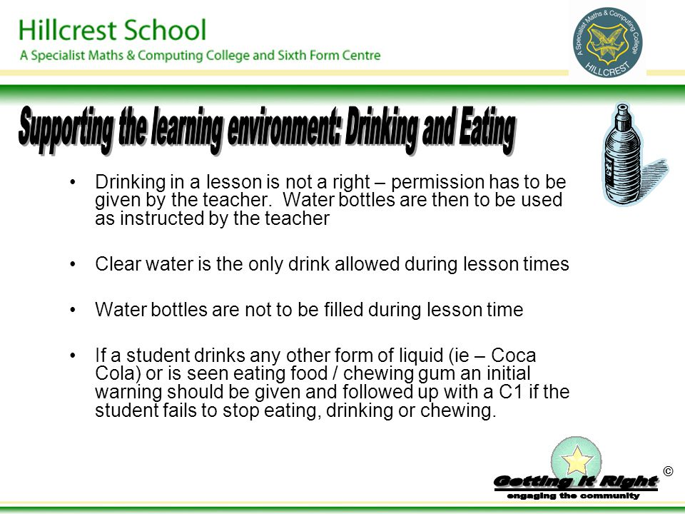 © Drinking in a lesson is not a right – permission has to be given by the teacher. Water bottles are then to be used as instructed by the teacher Clea
