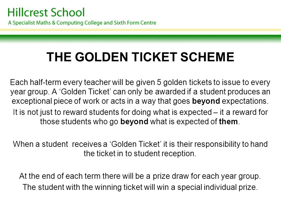 THE GOLDEN TICKET SCHEME Each half-term every teacher will be given 5 golden tickets to issue to every year group. A 'Golden Ticket' can only be award