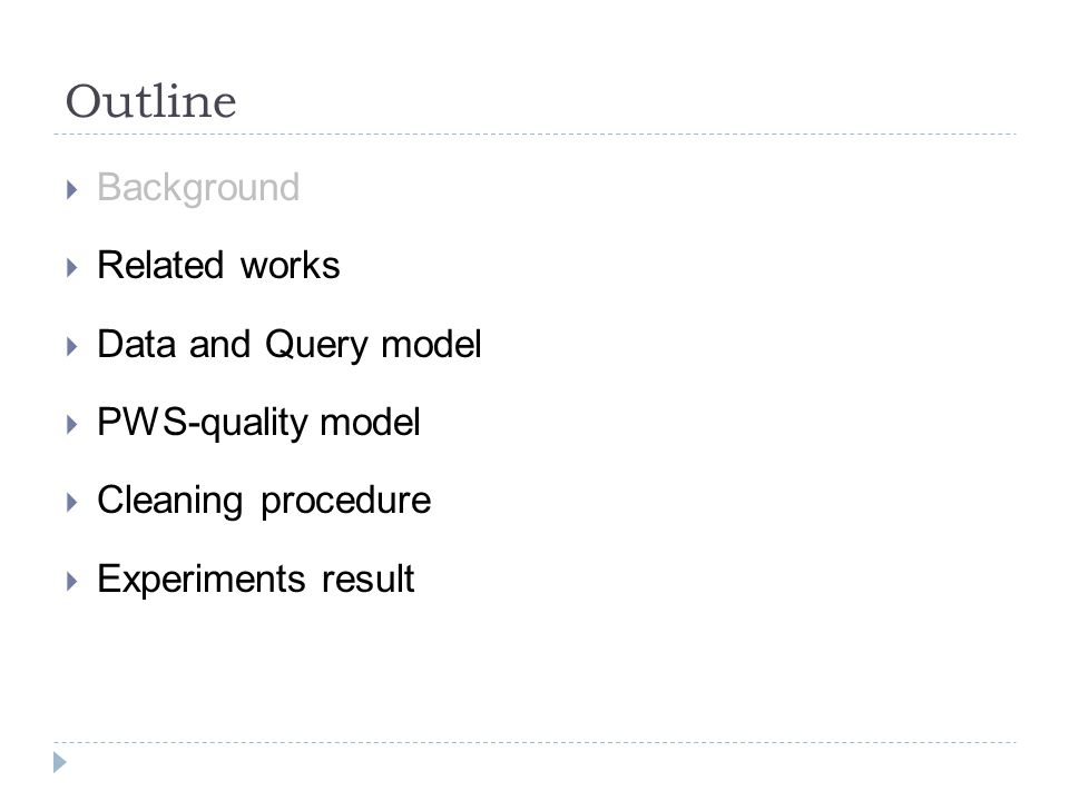 Background  Related works  Data and Query model  PWS-quality model  Cleaning procedure  Experiments result Outline