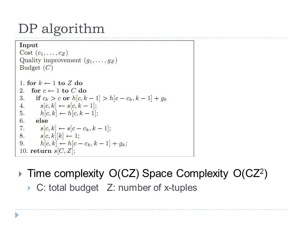 DP algorithm  Time complexity O(CZ) Space Complexity O(CZ 2 )  C: total budget Z: number of x-tuples