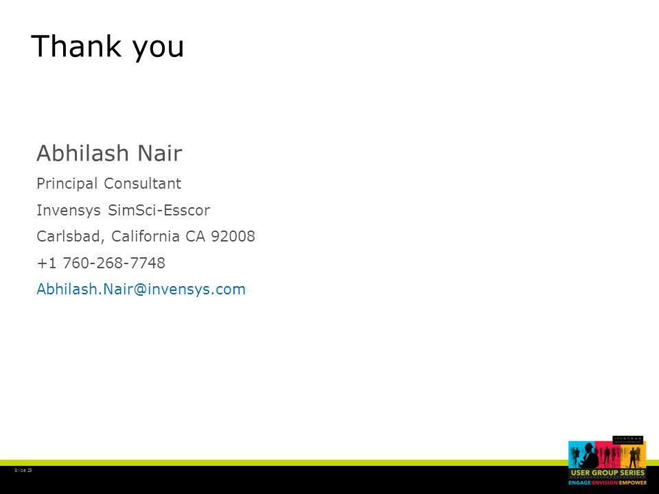 Slide 26 Thank you Abhilash Nair Principal Consultant Invensys SimSci-Esscor Carlsbad, California CA 92008 +1 760-268-7748 Abhilash.Nair@invensys.com
