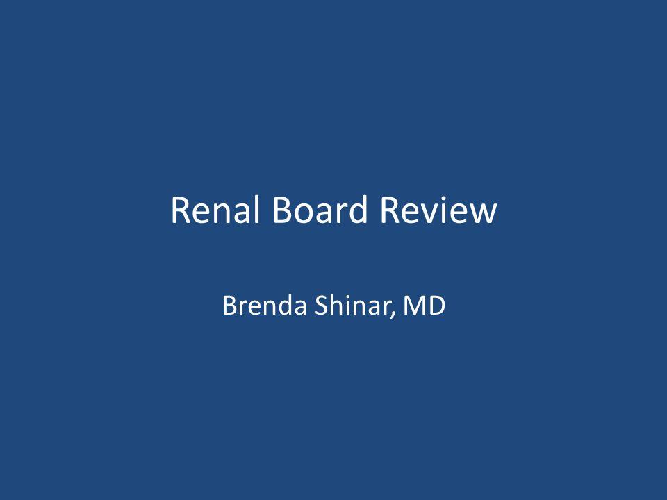 Renal Board Review Brenda Shinar, MD