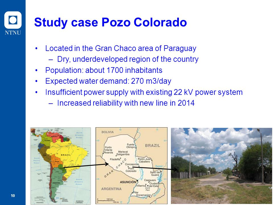 10 Study case Pozo Colorado Located in the Gran Chaco area of Paraguay –Dry, underdeveloped region of the country Population: about 1700 inhabitants E