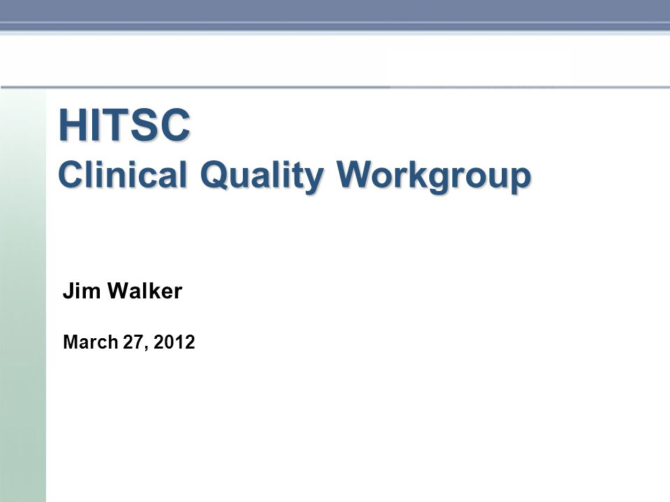 HITSC Clinical Quality Workgroup Jim Walker March 27, 2012