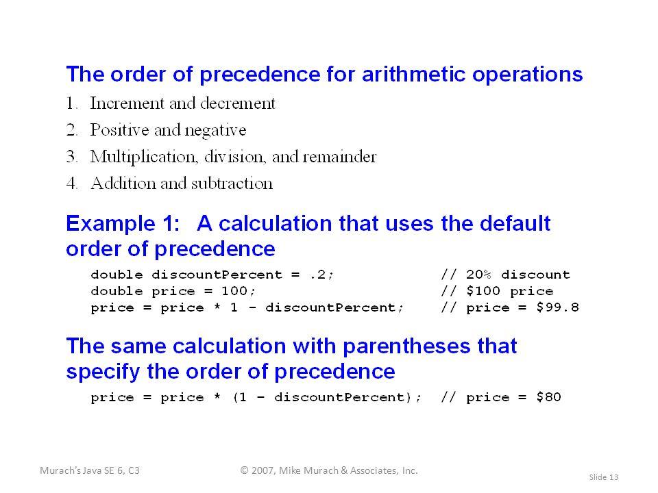 Murach's Java SE 6, C3© 2007, Mike Murach & Associates, Inc. Slide 13