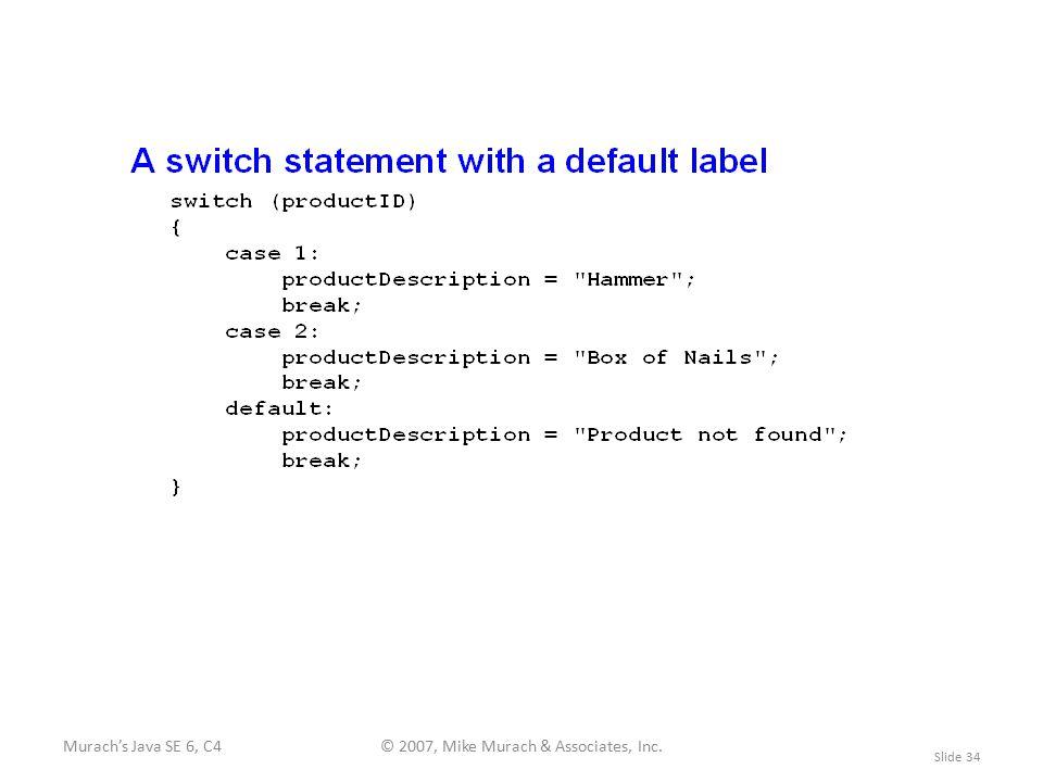 Murach's Java SE 6, C4© 2007, Mike Murach & Associates, Inc. Slide 34