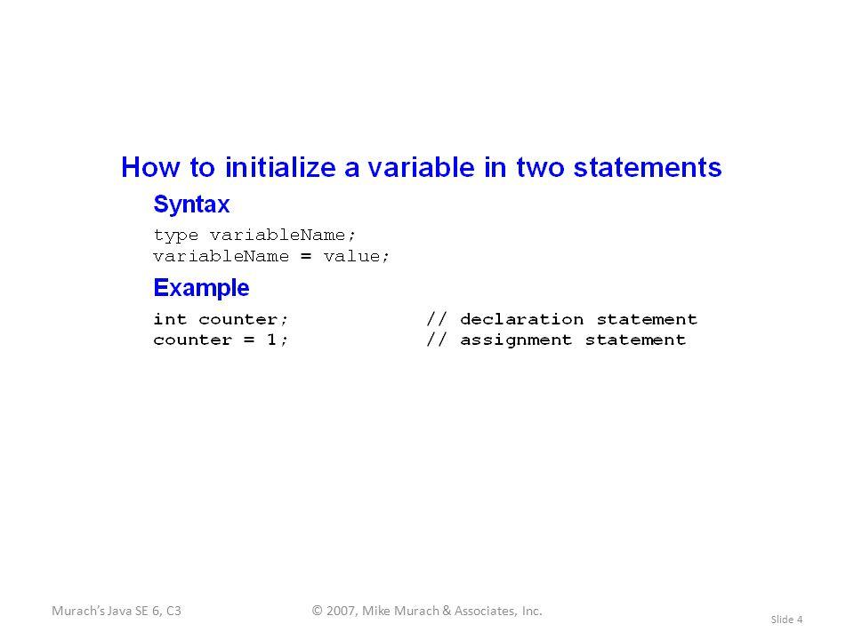 Murach's Java SE 6, C3© 2007, Mike Murach & Associates, Inc. Slide 4
