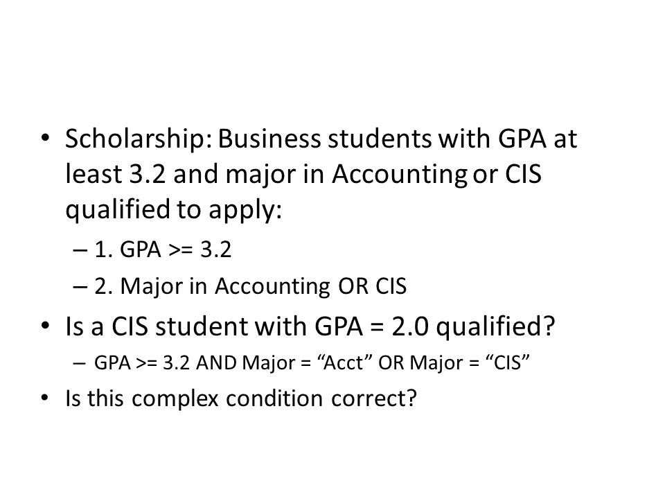 Scholarship: Business students with GPA at least 3.2 and major in Accounting or CIS qualified to apply: – 1. GPA >= 3.2 – 2. Major in Accounting OR CI