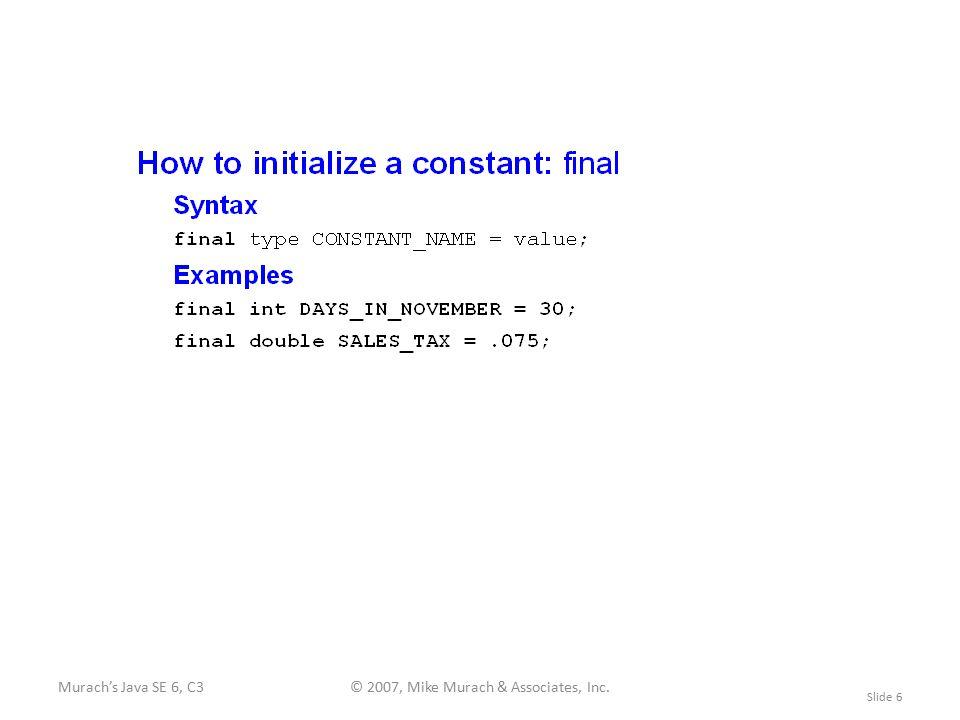 Murach's Java SE 6, C3© 2007, Mike Murach & Associates, Inc. Slide 6